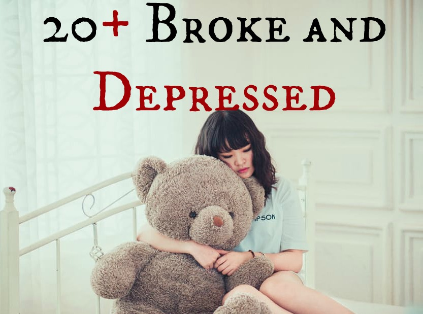 20+ Broke and Depressed