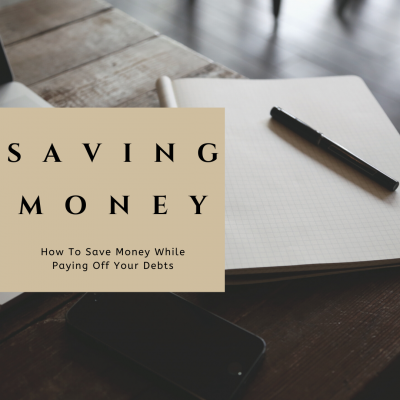 How To Save Money While Paying Off Your Debts