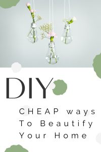 Cheap DIY's To Beautify Your Home
